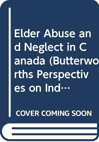 9780409896404: Elder Abuse and Neglect in Canada (Butterworths Perspectives on Individual and Population Aging Series)