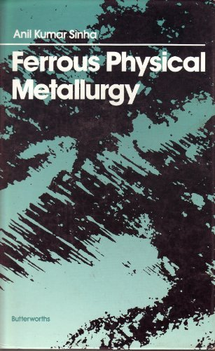 Ferrous Physical Metallurgy: Sinha, Anil K.