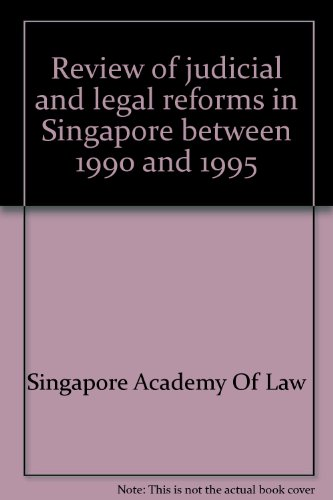 Review of Judicial and Legal Reforms in Singapore Between 1990 and 1995: Singapore Academy Of Law