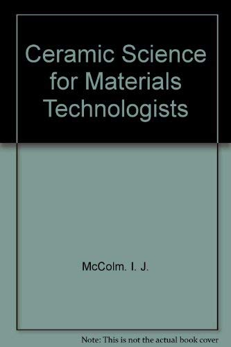 Ceramic Science for Materials Technologists: J., McColm. I.