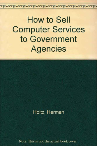 How to Sell Computer Services to Government Agencies (9780412007019) by Herman Holtz