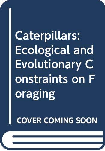 9780412026812: Caterpillars: Ecological and Evolutionary Constraints on Foraging