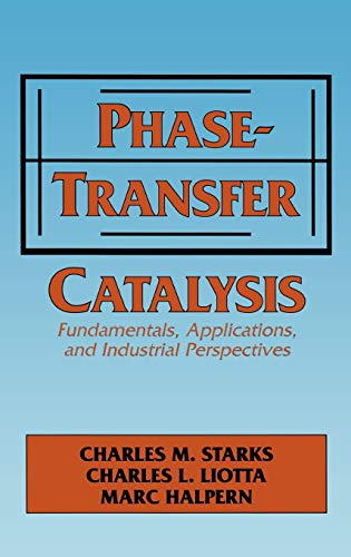 Phase-Transfer Catalysis: Fundamentals, Applications, and Industrial Perspectives: C.M. Starks; M. ...