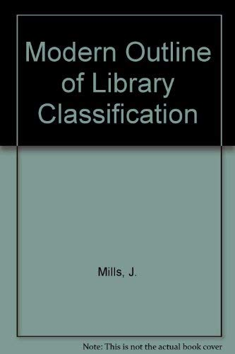 Modern Outline of Library Classification: J. Mills