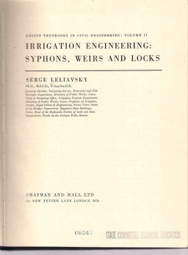 Irrigation Engineering: Syphons Weirs and Locks (Design: Serge Leliavsky