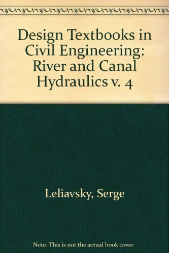 River and Canal Hydrauics (Design Textbooks in: Serge Leliavsky
