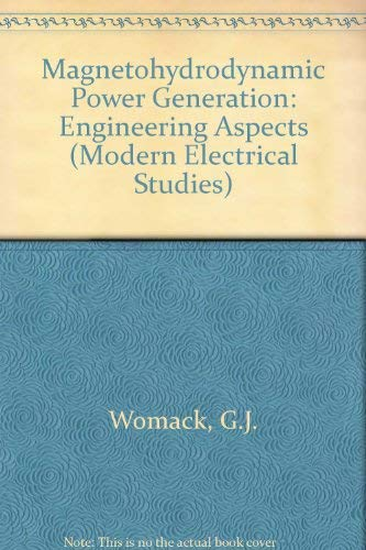 Magnetohydrodynamic Power Generation: Engineering Aspects (Modern Electrical: G.J. Womack