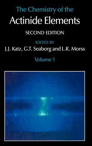 The Chemistry of the Actinide Elements: Volume: J. J. Katz,