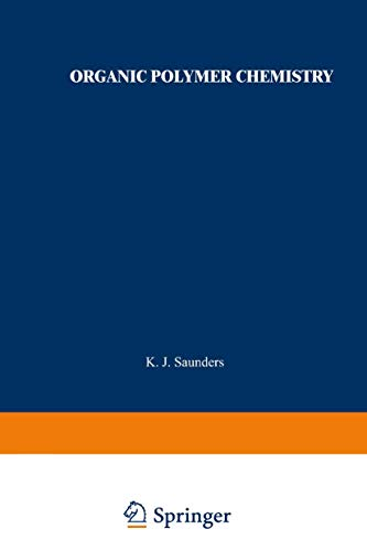 Organic Polymer Chemistry: An Introduction to the: Saunders, K. J.