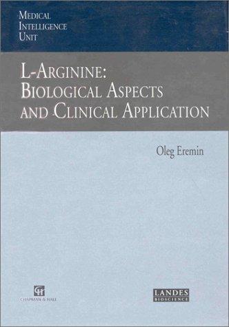 L-Arginine: Biological Aspects and Clinical Applications (Medical Intelligence Unit): Eremin, Oleg