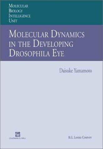 9780412113215: Molecular Dynamics in the Developing Drosophila Eye (Molecular Biology Intelligence Unit)
