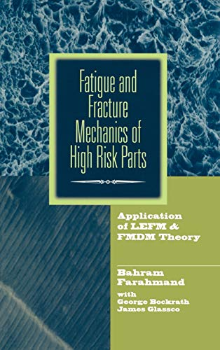 9780412129919: Fatigue and Fracture Mechanics of High Risk Parts: Application of LEFM & FMDM Theory