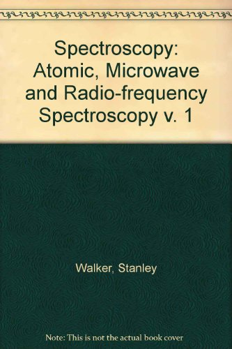 Spectroscopy: Atomic, Microwave and Radio-frequency Spectroscopy v.: Walker, Stanley, Straw,