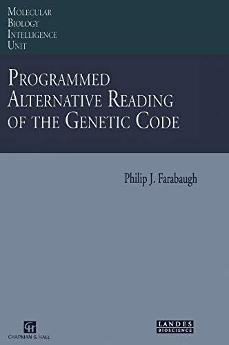 Programmed Alternative Reading of the Genetic Code: Molecular Biology Intelligence Unit: Philip J. ...