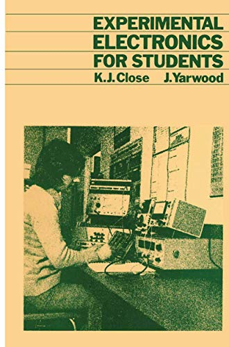 Experimental Electronics for Students.: Close, K J