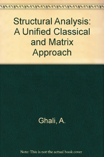 Structural Analysis : A Unified Classical and: Amin Ghali; A.