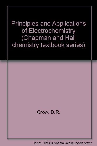 Principles and Applications of Electrochemistry (Chapman and: D. R. Crow