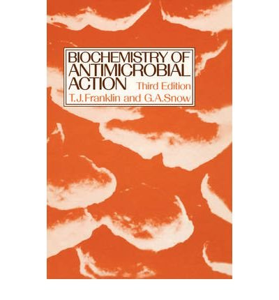 Biochemistry of Antimicrobial Action: Franklin, T. J. & Snow, G. A. [Editors]