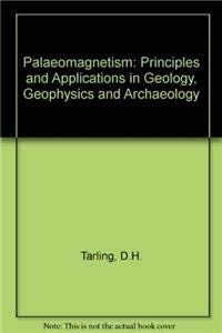 Palaeomagnetism : Principles and Applications in Geology,: Tarling, D. H.