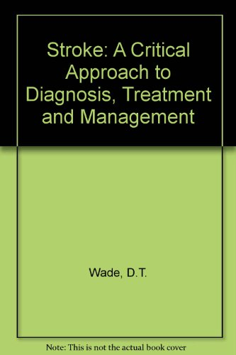 Stroke: A Critical Approach to Diagnosis, Treatment: Wade, D.T., R.