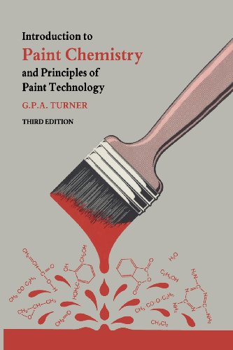 Introduction to Paint Chemistry and Principles of: Turner, G. P.