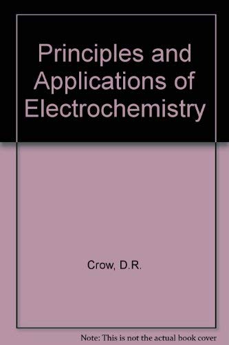 Principles and Applications of Electrochemistry: Crow, D. R.