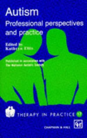 Autism : Professional Perspectives and Practice (Therapy in Practice; 17): Ellis, Kathryn (ed.)