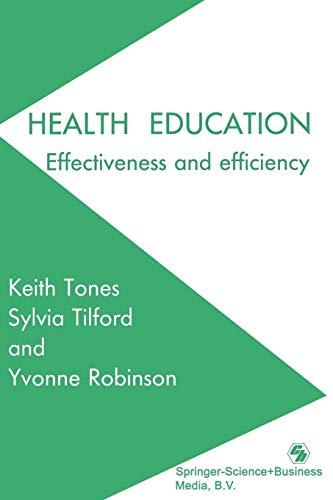 Health Education: Effectiveness and Efficiency: Tones, Keith; Tilford, Sylvia; Robinson, Yvonee ...