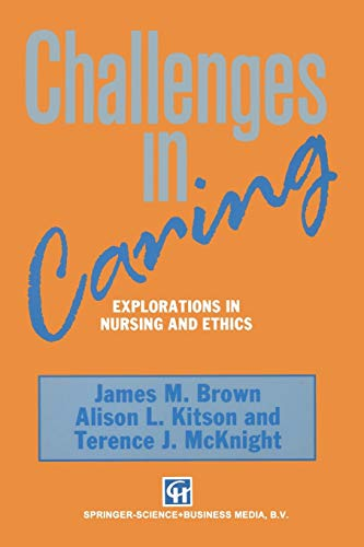 Challenges in Caring: Explorations in nursing and: Brown, James M.,