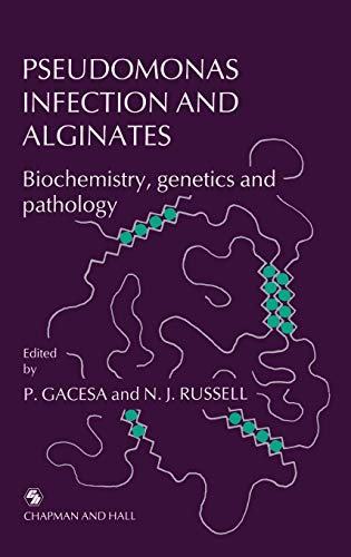 Pseudomonas Infection and Alginates: Biochemistry, genetics and: Gacesa, Peter