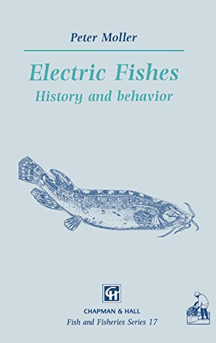 Electric Fishes History and behavior Fish Fisheries Series: P. Moller
