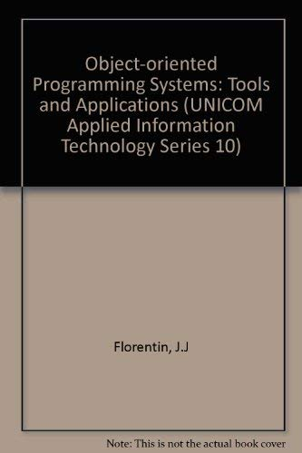 Object-Oriented Programming Systems: Tools and Applications (Unicom Applied Information Technology)...
