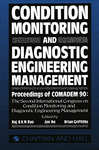 9780412385605: Condition Monitoring and Diagnostic Engineering Management: Proceeding of COMADEM 90: The Second International Congress on Condition Monitoring and ... Management Brunel University 16-18 July 1990