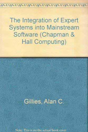 The Integration of Expert Systems into Mainstream: Gillies, Alan C.
