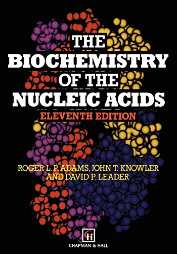 The Biochemistry of the Nucleic Acids: R.L. Adams, J.T.
