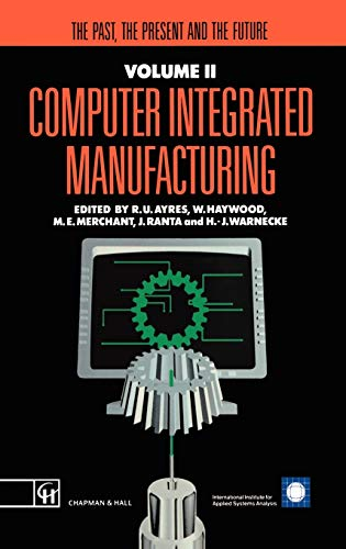 9780412404504: 2: Computer Integrated Manufacturing: The past, the present and the future (Iiasa Computer Integrated Manufacturing Series Volume 2)