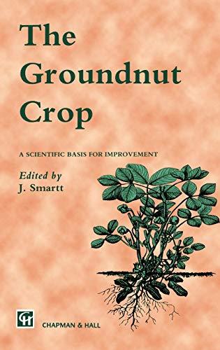 The Groundnut Crop: A Scientific Basis for Improvement: Smartt, J (Ed)