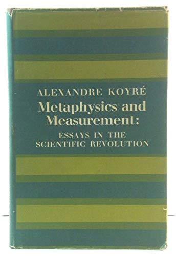 Metaphysics and Measurement Essays in Scientific Revolution: Koyre, Alexandre &