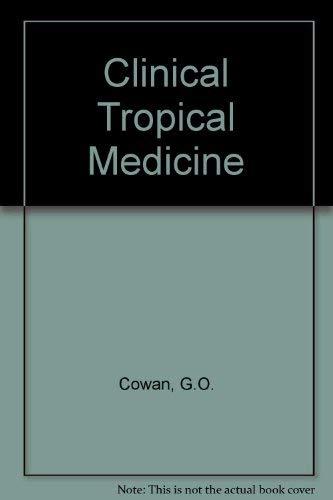Clinical Tropical Medicine: Cowan, G.O.; Heap, B.J.