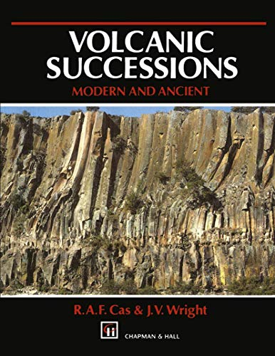 9780412446405: Volcanic Successions: Modern and Ancient a Geological Approach to Processes, Products and Successions
