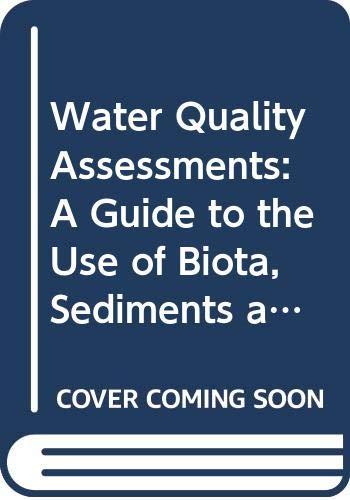 9780412456107: Water Quality Assessments: A Guide to the Use of Biota, Sediments and Water in Environmental Monitoring