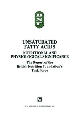 9780412457500: Unsaturated fatty acids: Nutritional and physiological significance : the report of the British Nutrition Foundation's task force (British Nutrition Foundation Task Force Reports Series)