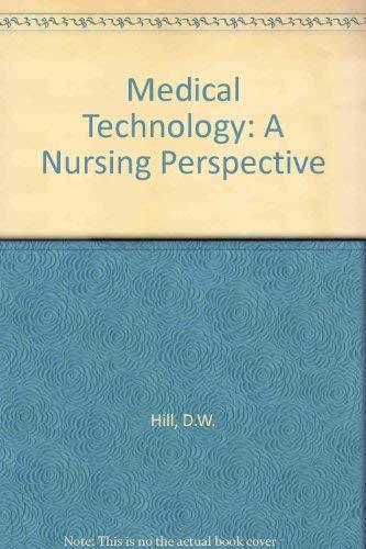 Medical Technology: A nursing perspective: Hill, D W