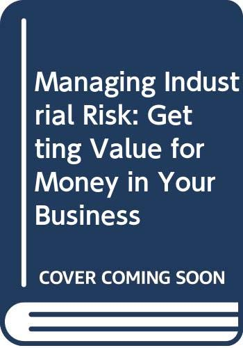 9780412475900: Managing Industrial Risk: Getting Value for Money in Your Business