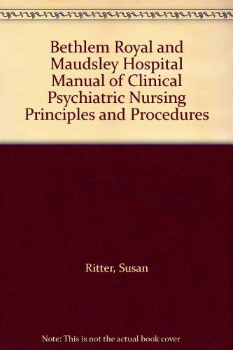 9780412534201: Bethlem Royal and Maudsley Hospital Manual of Clinical Psychiatric Nursing Principles and Procedures