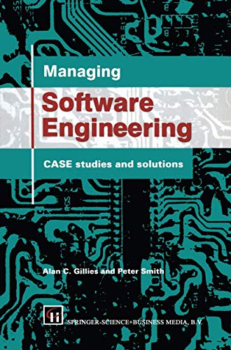 Managing Software Engineering: Case Studies And Solutions: Alan C. Gillies,