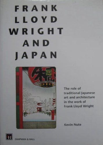 Frank Lloyd Wright and Japan: The Role: Kevin H. Nute;