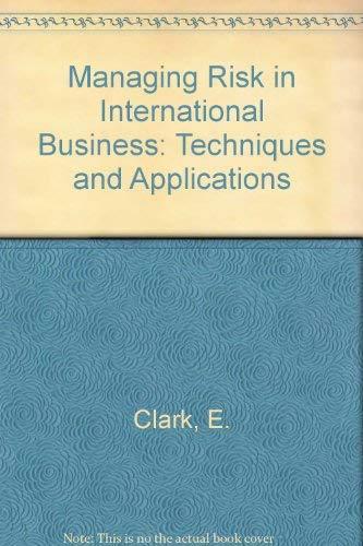 Managing Risk in International Business Techniques Applications: Clark, Ephraim, Marois,