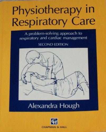 9780412623202: Physiotherapy in Respiratory Care: A Problem-solving Approach to Respiratory and Cardiac Management