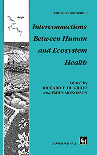 Interconnections Between Human and Ecosystem Health (Chapman & Hall Ecotoxicology Series): ...
